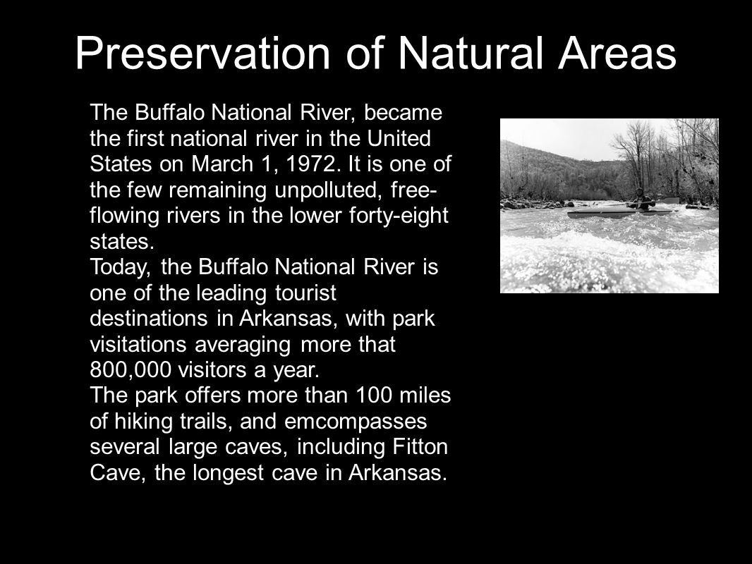Preservation of Natural Areas The Buffalo National River, became the first national river in the United States on March 1, 1972.