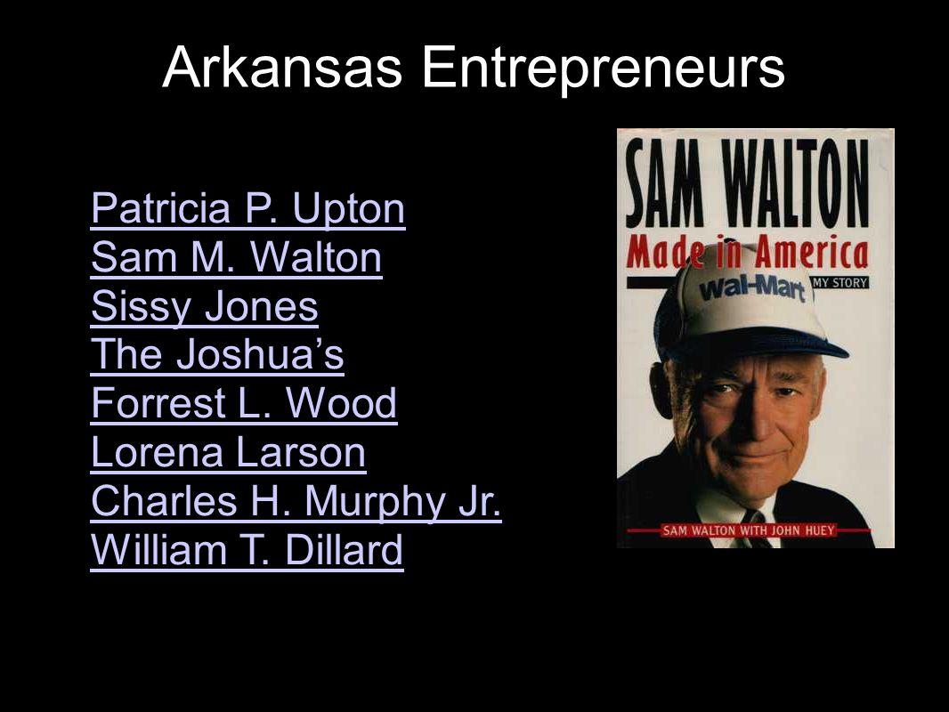 Arkansas Entrepreneurs Notable examples include: Patricia P.