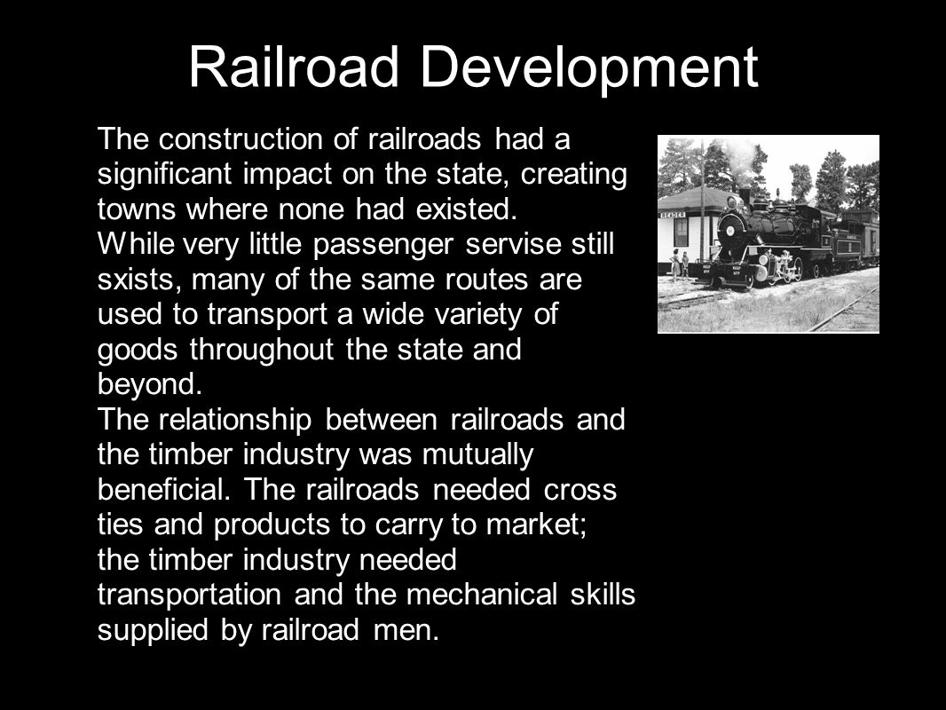 Railroad Development The construction of railroads had a significant impact on the state, creating towns where none had existed. While very little pas