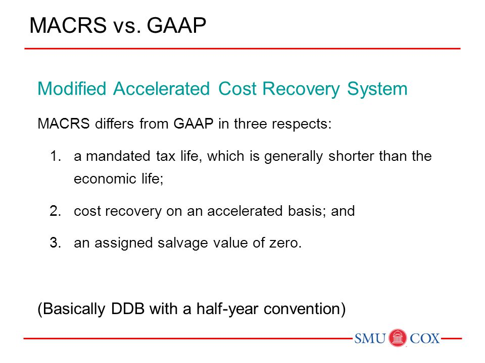 Modified Accelerated Cost Recovery System MACRS differs from GAAP in three respects: 1.a mandated tax life, which is generally shorter than the econom