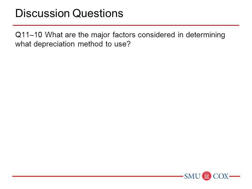 Discussion Questions Q11–10 What are the major factors considered in determining what depreciation method to use?