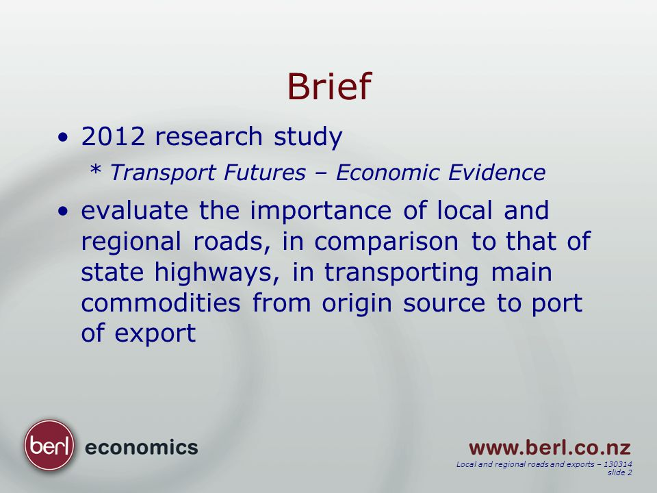 Local and regional roads and exports – 130314 slide 2 Brief 2012 research study *Transport Futures – Economic Evidence evaluate the importance of loca