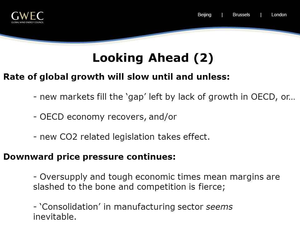 Beijing | Brussels | London Rate of global growth will slow until and unless: - new markets fill the 'gap' left by lack of growth in OECD, or… - OECD economy recovers, and/or - new CO2 related legislation takes effect.