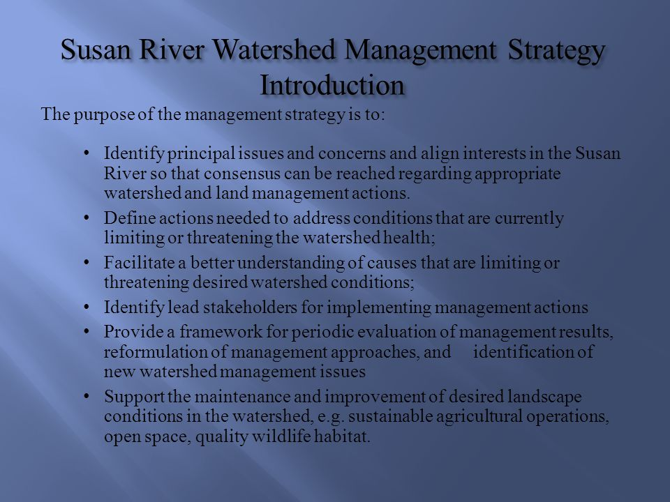 Susan River Watershed Management Strategy Introduction The purpose of the management strategy is to: Identify principal issues and concerns and align