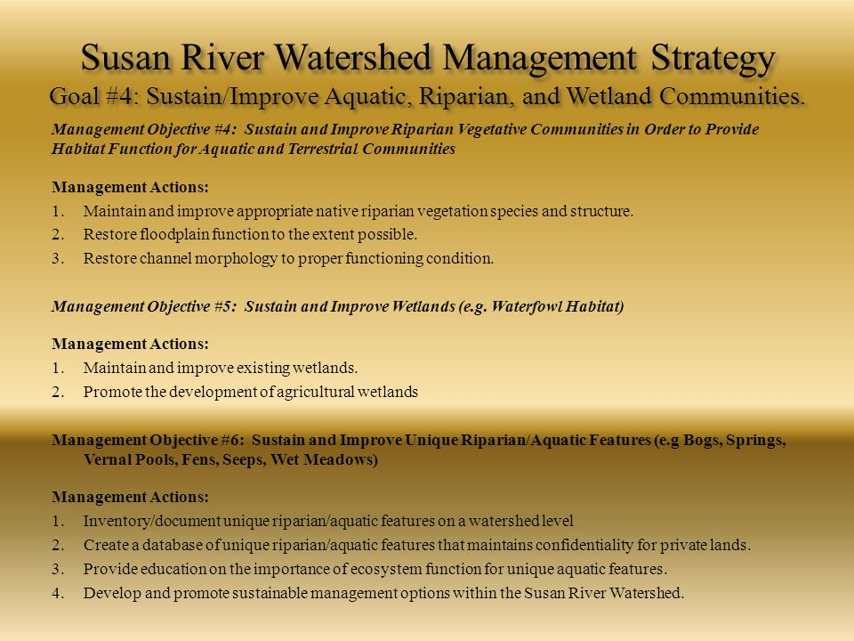 Susan River Watershed Management Strategy Goal #4: Sustain/Improve Aquatic, Riparian, and Wetland Communities. Management Objective #4: Sustain and Im