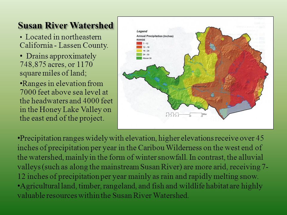 Susan River Watershed Located in northeastern California - Lassen County. Drains approximately 748,875 acres, or 1170 square miles of land; Ranges in