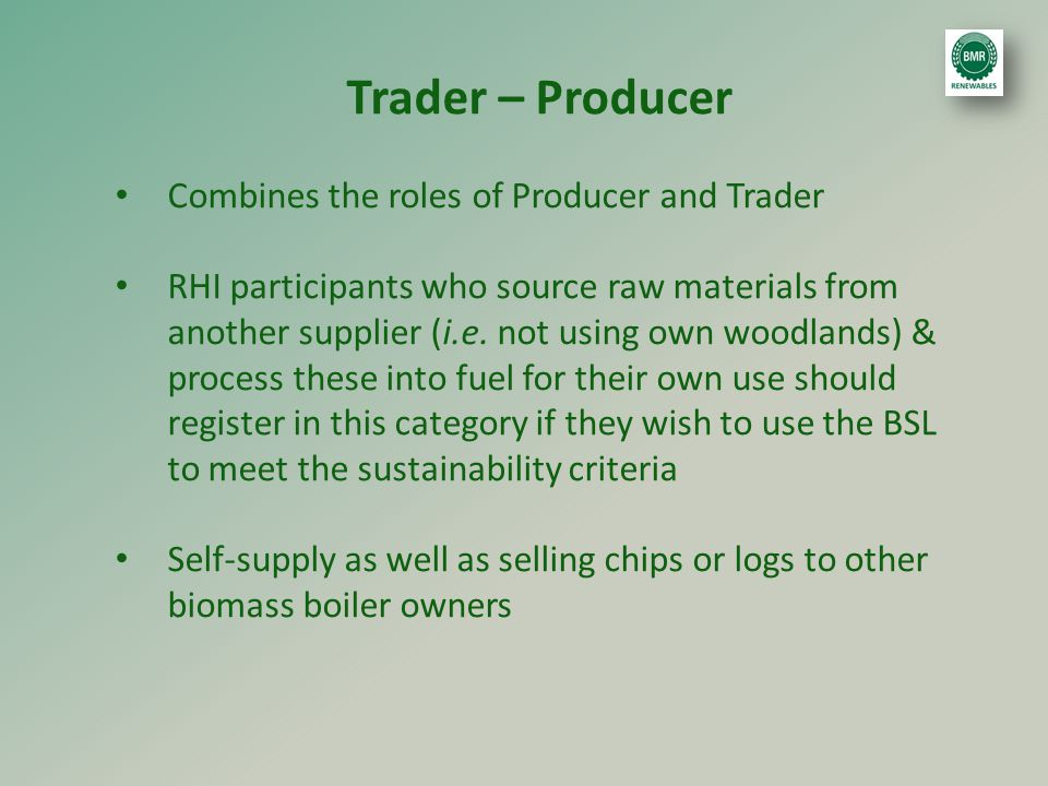 Trader – Producer Combines the roles of Producer and Trader RHI participants who source raw materials from another supplier (i.e.