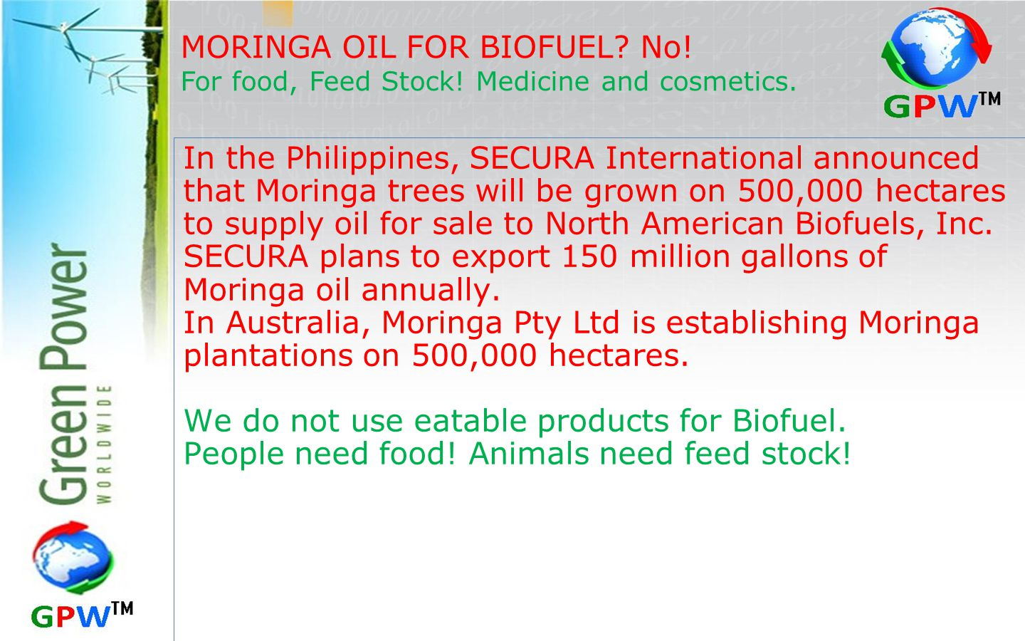 In the Philippines, SECURA International announced that Moringa trees will be grown on 500,000 hectares to supply oil for sale to North American Biofuels, Inc.