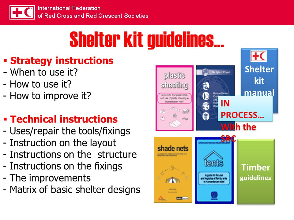 Shelter kit guidelines…  Strategy instructions - When to use it? - How to use it? - How to improve it?  Technical instructions - Uses/repair the too