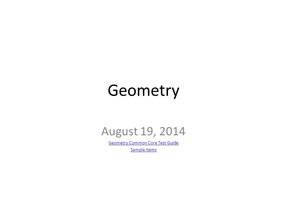 Geometry August 19, 2014 Geometry Common Core Test Guide Sample Items