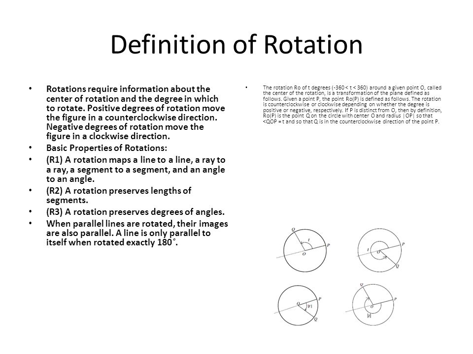 Definition of Rotation The rotation Ro of t degrees (-360 < t < 360) around a given point O, called the center of the rotation, is a transformation of