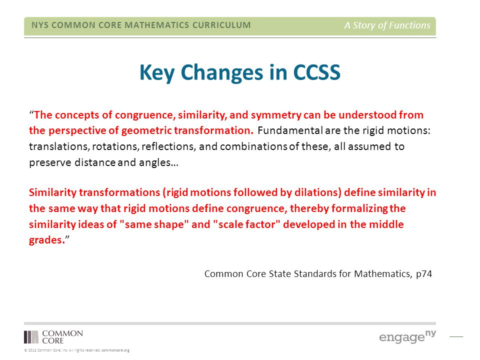 © 2012 Common Core, Inc. All rights reserved. commoncore.org NYS COMMON CORE MATHEMATICS CURRICULUM A Story of Functions Key Changes in CCSS Common Co