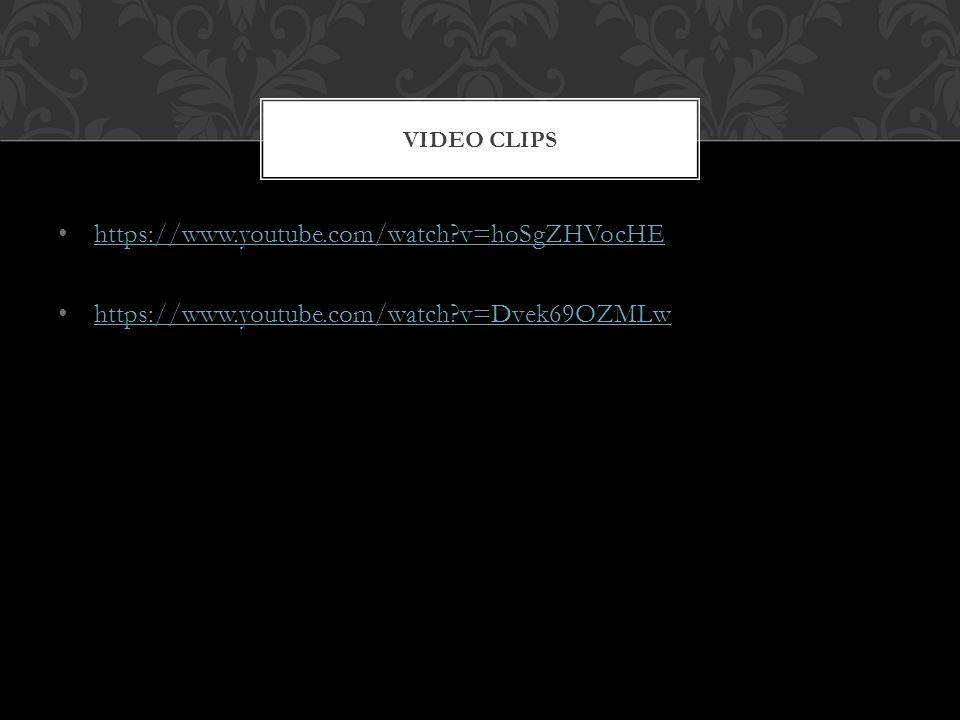 https://www.youtube.com/watch?v=hoSgZHVocHE https://www.youtube.com/watch?v=Dvek69OZMLw VIDEO CLIPS