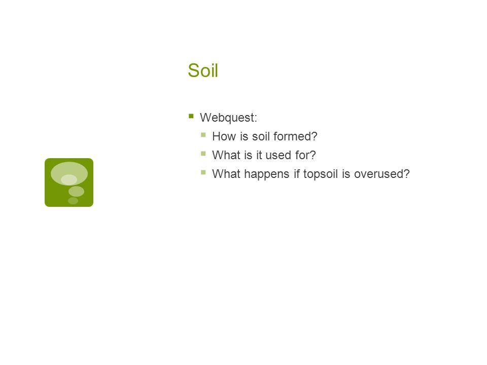 Soil  Webquest:  How is soil formed.  What is it used for.
