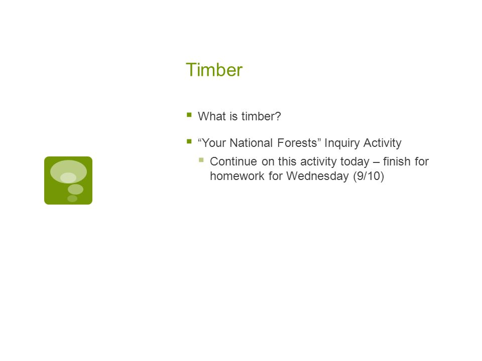 "Timber  What is timber?  ""Your National Forests"" Inquiry Activity  Continue on this activity today – finish for homework for Wednesday (9/10)"