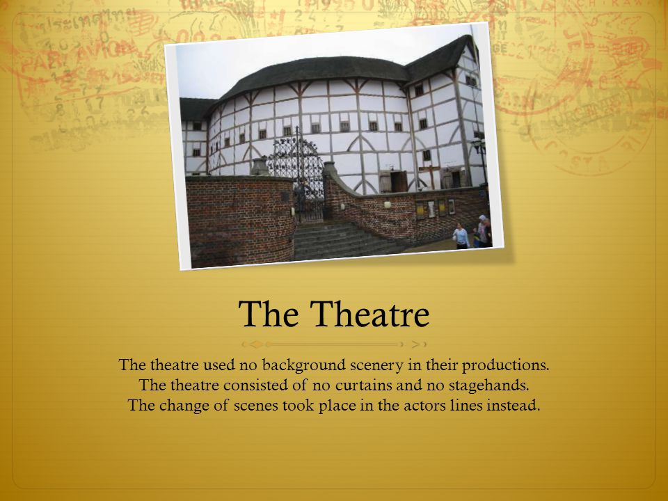 Facts  The Globe was made to withstand 2,000 to 3,000 spectators.  There was no lighting in the theatre, so all productions were played weather perm