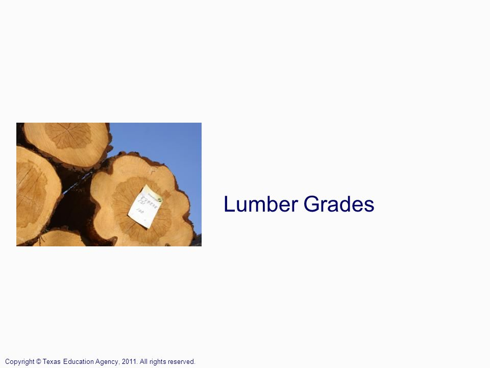 Lumber Grades Copyright © Texas Education Agency, 2011. All rights reserved.