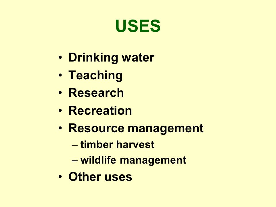 USES Drinking water Teaching Research Recreation Resource management –timber harvest –wildlife management Other uses