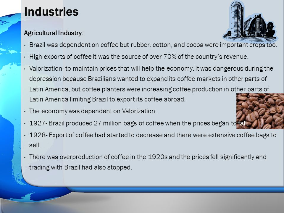 $900 million was the foreign debt for Brazil and the government paid $175 million/ year Coffee exported worked to Brazil's advantage only if the prices were high.