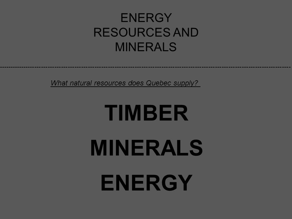 ENERGY RESOURCES AND MINERALS What natural resources does Quebec supply.