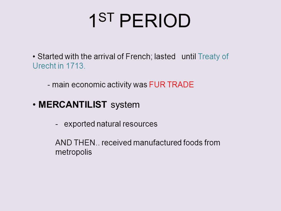 1 ST PERIOD Started with the arrival of French; lasted until Treaty of Urecht in 1713.