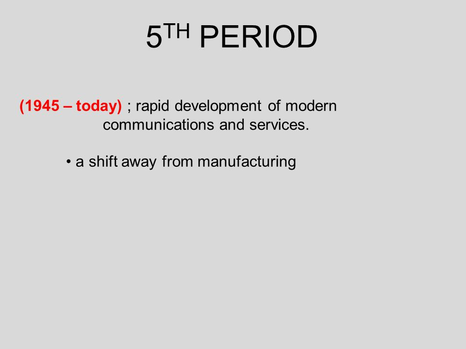 5 TH PERIOD (1945 – today) ; rapid development of modern communications and services.