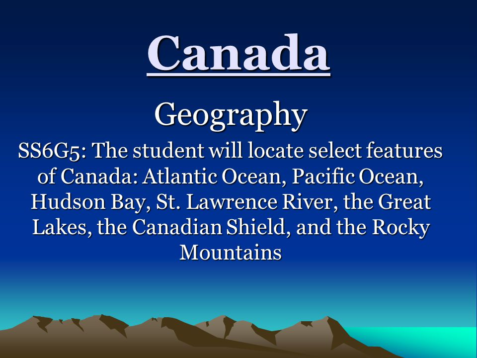 Canada is located in the Northern and Western Hemispheres of the globe