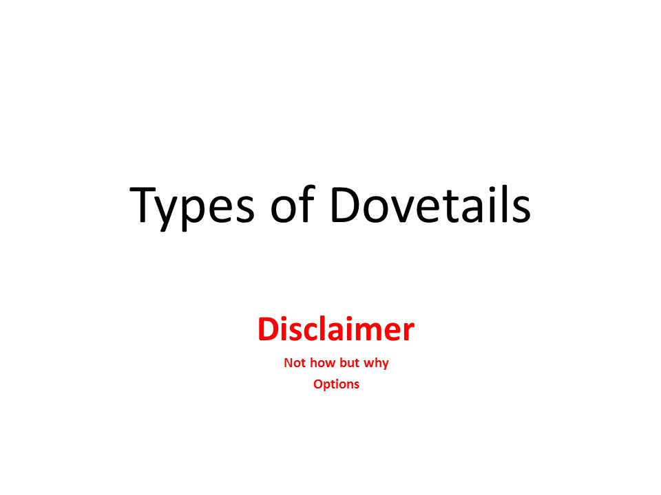 Types of Dovetails Disclaimer Not how but why Options