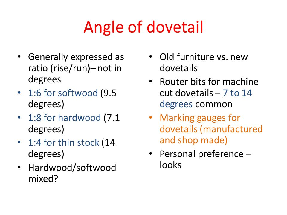 Half Sliding/Bareface Dovetail One side is square and the other is dovetailed Can be tapered Stopped or through Used when board is too thin for dovetails on both faces - strength Commonly used in pigeon holes of desks and secretary