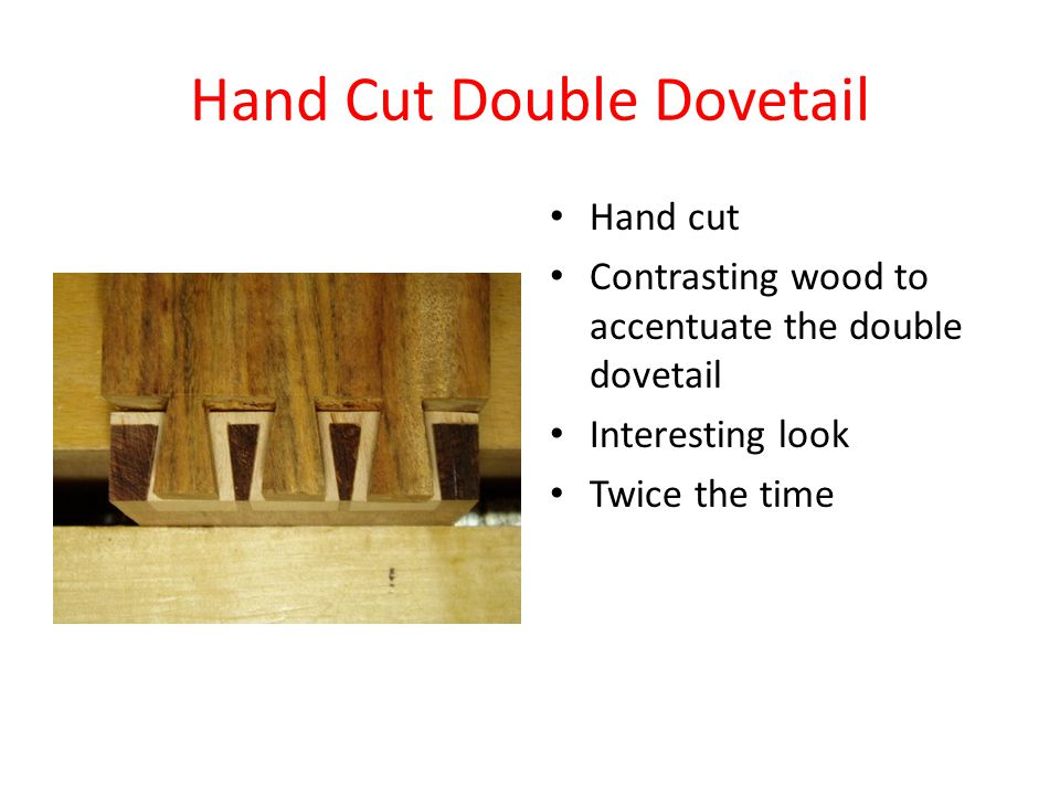 Hand Cut Double Dovetail Hand cut Contrasting wood to accentuate the double dovetail Interesting look Twice the time