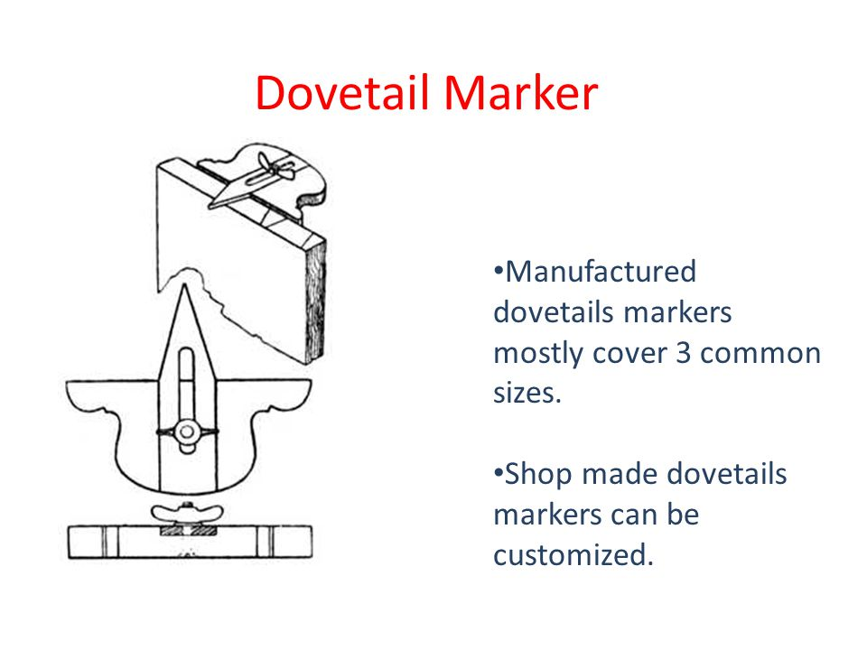 Dovetail Marker Manufactured dovetails markers mostly cover 3 common sizes. Shop made dovetails markers can be customized.
