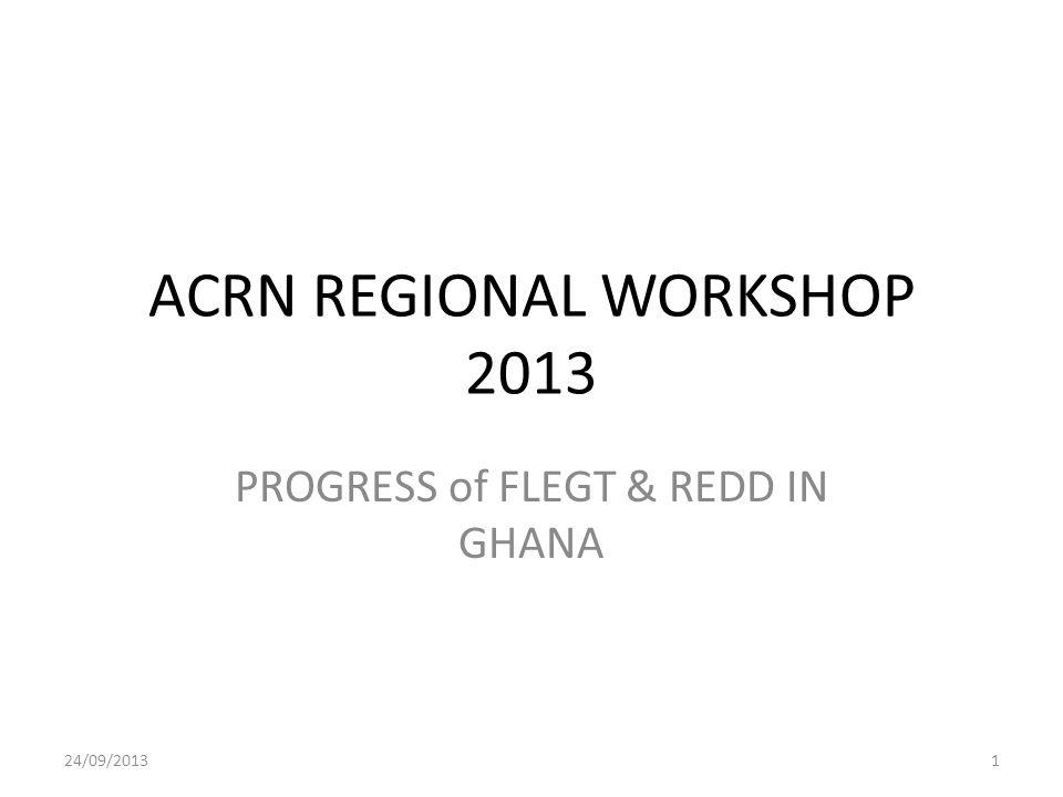 ACRN REGIONAL WORKSHOP 2013 PROGRESS of FLEGT & REDD IN GHANA 24/09/20131