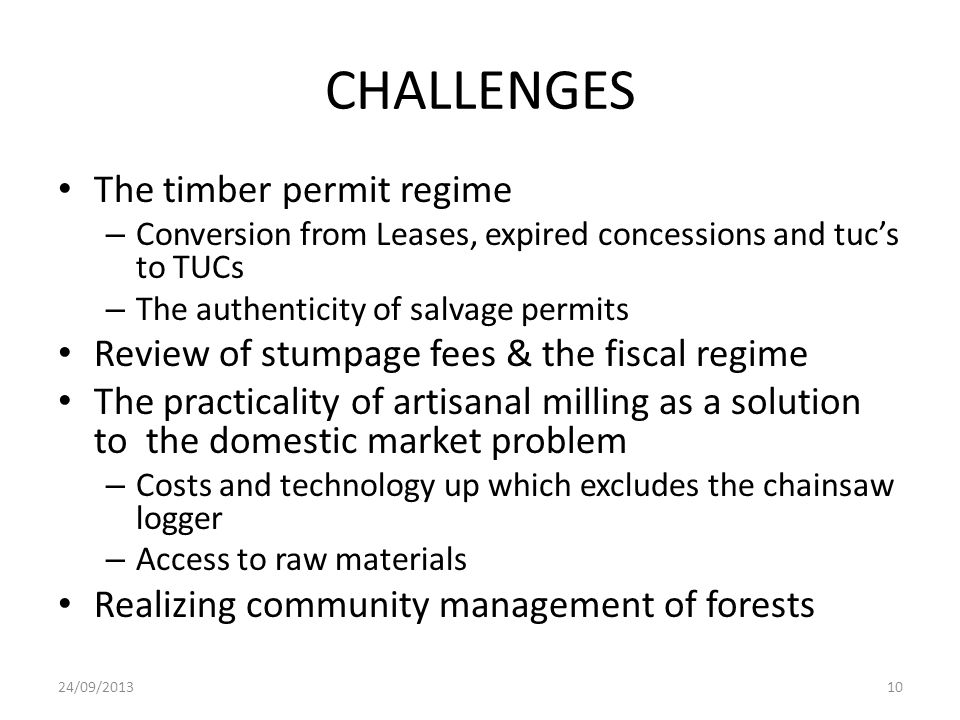 CHALLENGES The timber permit regime – Conversion from Leases, expired concessions and tuc's to TUCs – The authenticity of salvage permits Review of st