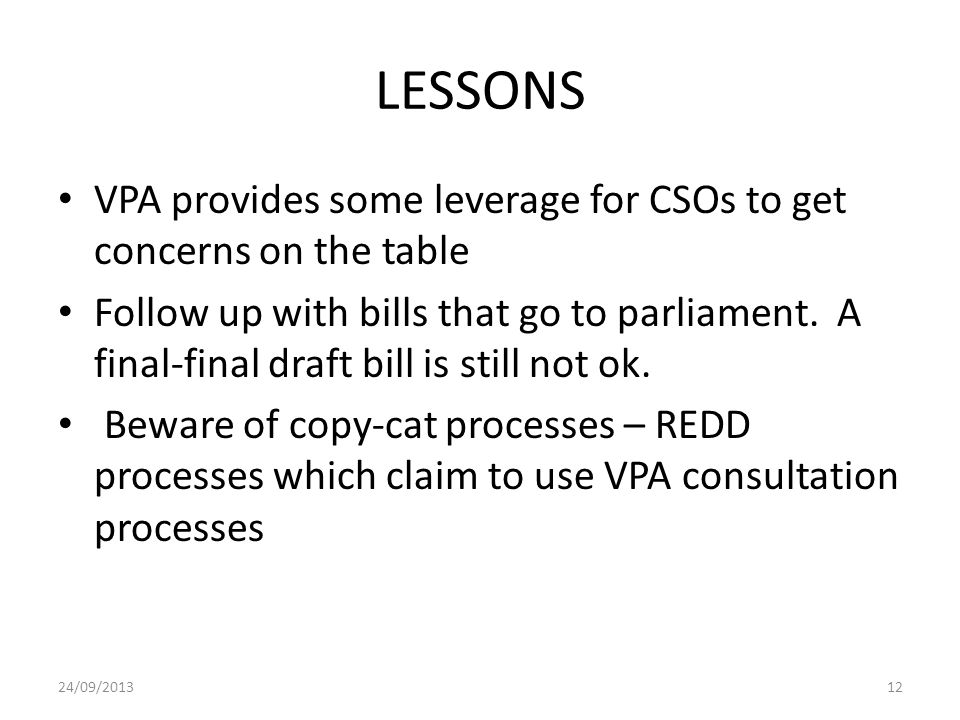LESSONS VPA provides some leverage for CSOs to get concerns on the table Follow up with bills that go to parliament. A final-final draft bill is still