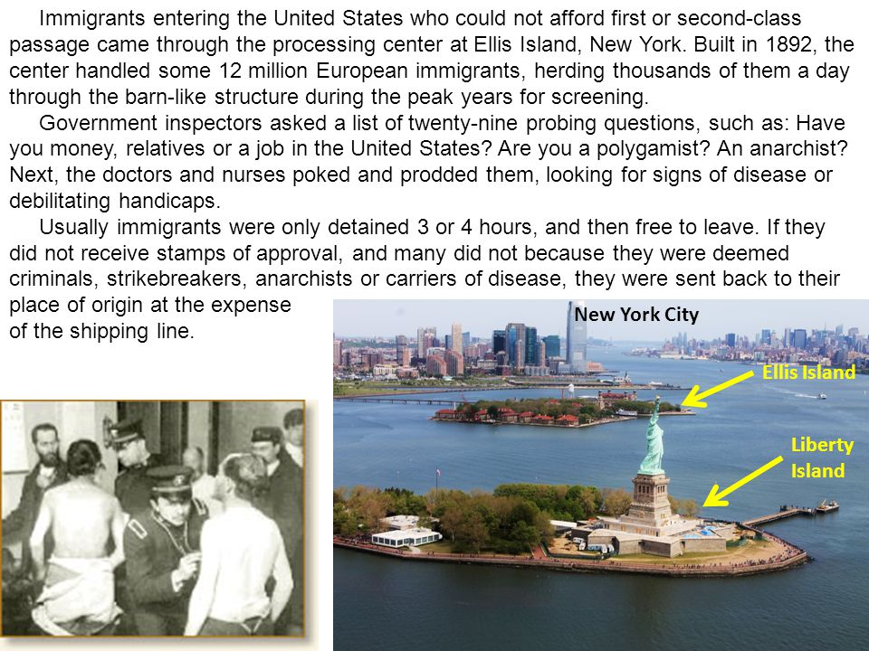 Immigrants entering the United States who could not afford first or second-class passage came through the processing center at Ellis Island, New York.