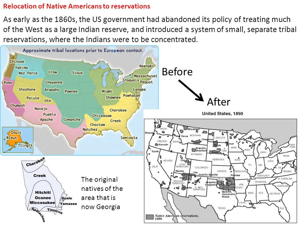 Relocation of Native Americans to reservations As early as the 1860s, the US government had abandoned its policy of treating much of the West as a lar