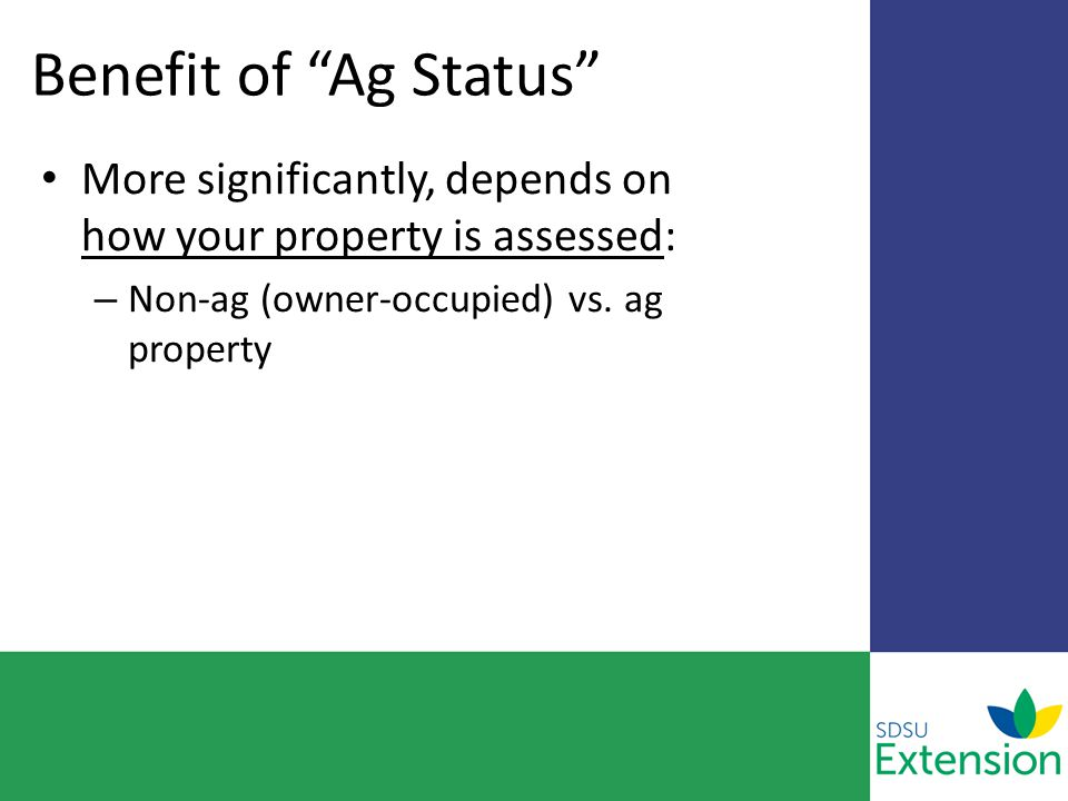 "Benefit of ""Ag Status"" More significantly, depends on how your property is assessed: – Non-ag (owner-occupied) vs. ag property"