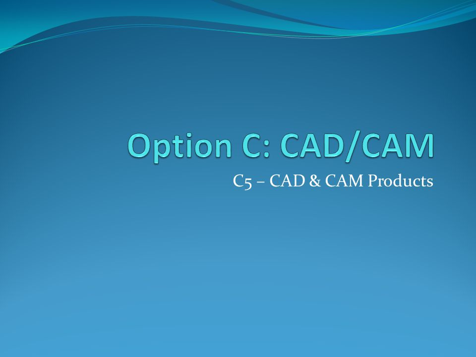 C5 – CAD & CAM Products