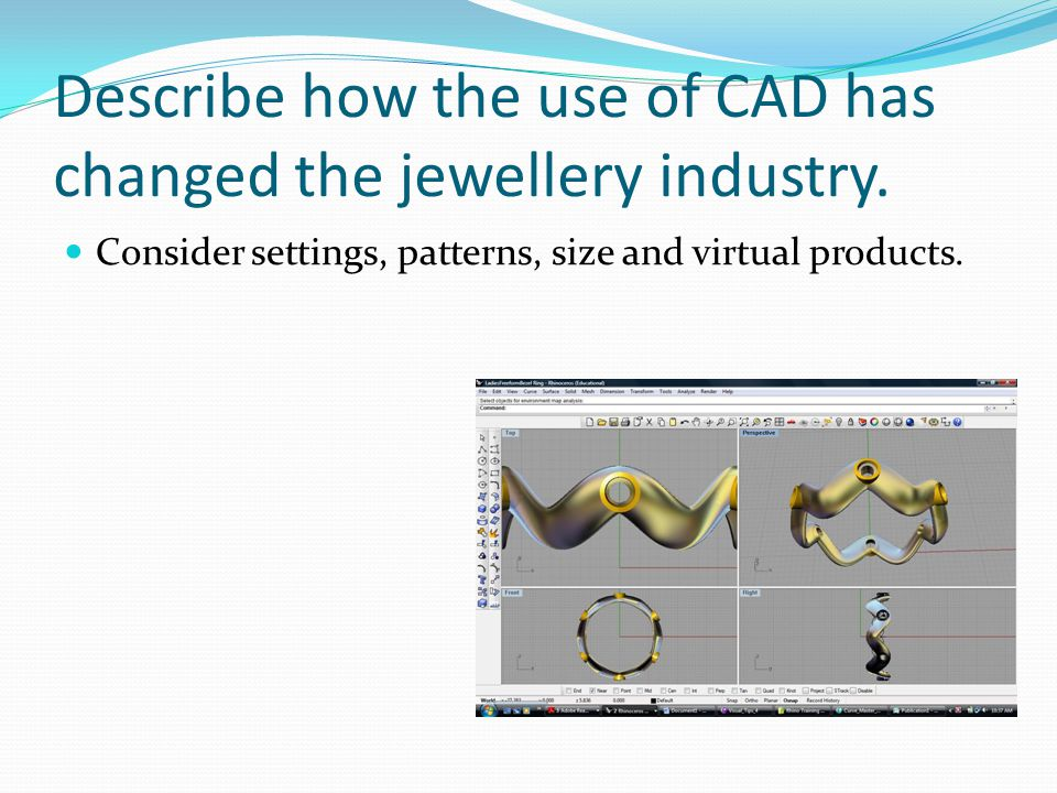 Describe how the use of CAD has changed the jewellery industry. Consider settings, patterns, size and virtual products.