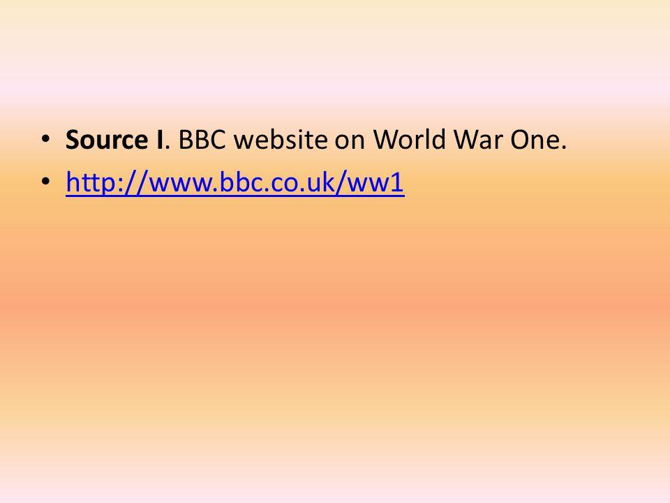 Source I. BBC website on World War One. http://www.bbc.co.uk/ww1
