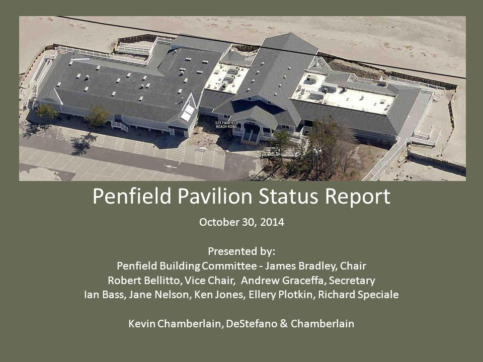October 30, 2014 Presented by: Penfield Building Committee - James Bradley, Chair Robert Bellitto, Vice Chair, Andrew Graceffa, Secretary Ian Bass, Ja