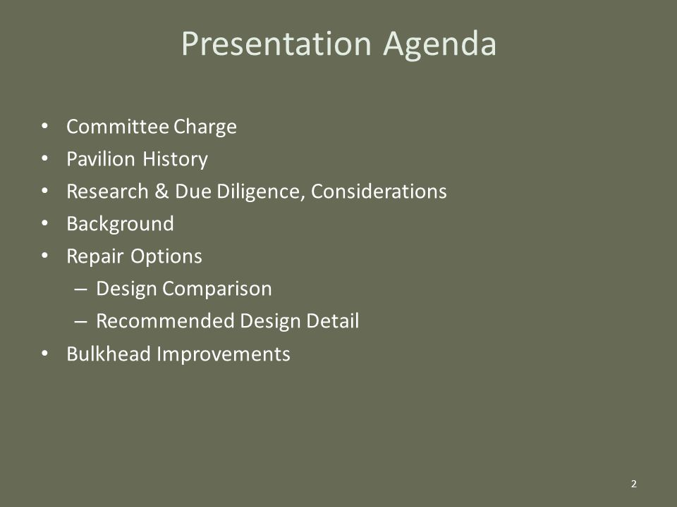 Committee Charge Pavilion History Research & Due Diligence, Considerations Background Repair Options – Design Comparison – Recommended Design Detail Bulkhead Improvements 2 Presentation Agenda