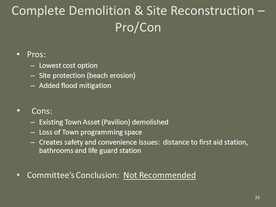 Pros: – Lowest cost option – Site protection (beach erosion) – Added flood mitigation Cons: – Existing Town Asset (Pavilion) demolished – Loss of Town