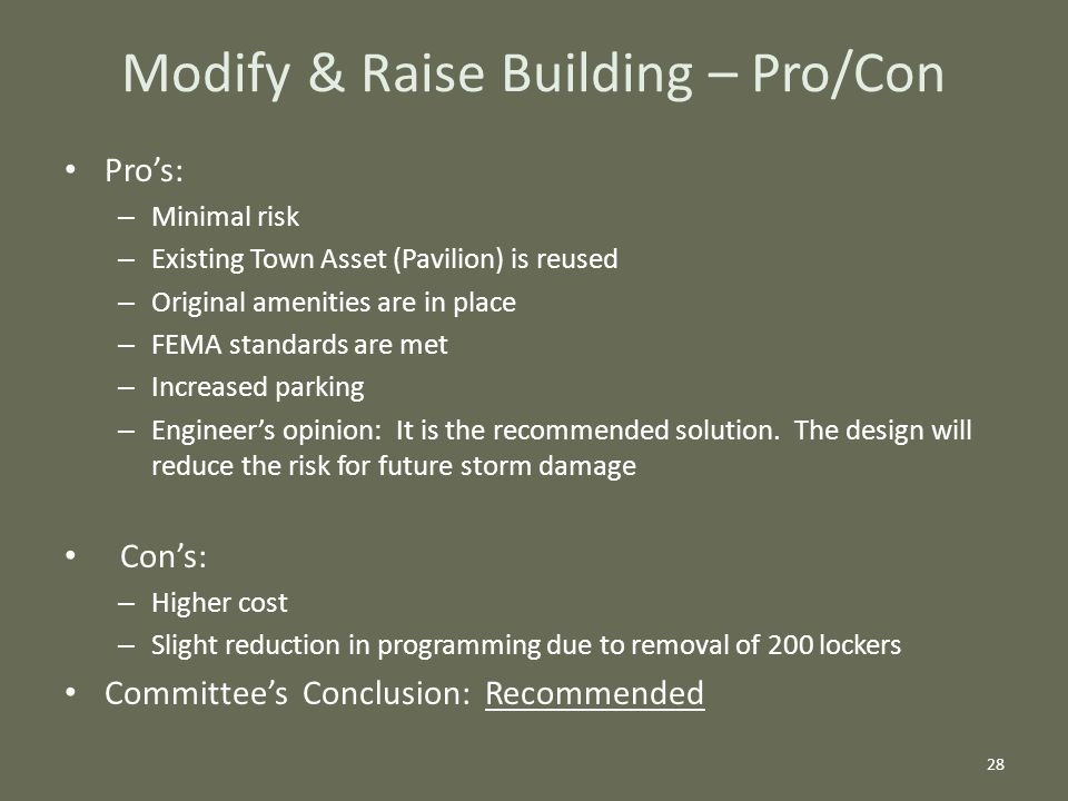 Pro's: – Minimal risk – Existing Town Asset (Pavilion) is reused – Original amenities are in place – FEMA standards are met – Increased parking – Engineer's opinion: It is the recommended solution.