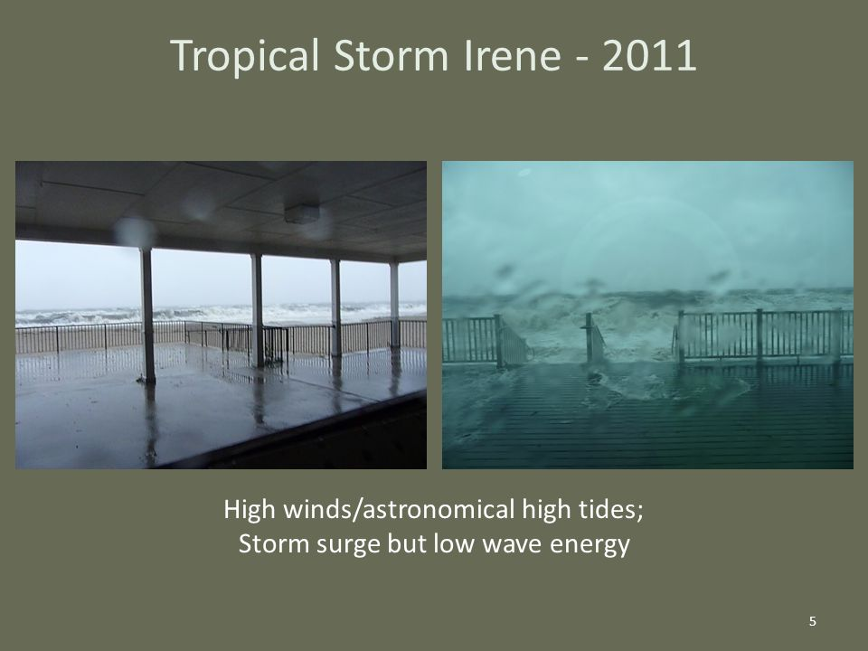 Tropical Storm Irene - 2011 5 High winds/astronomical high tides; Storm surge but low wave energy
