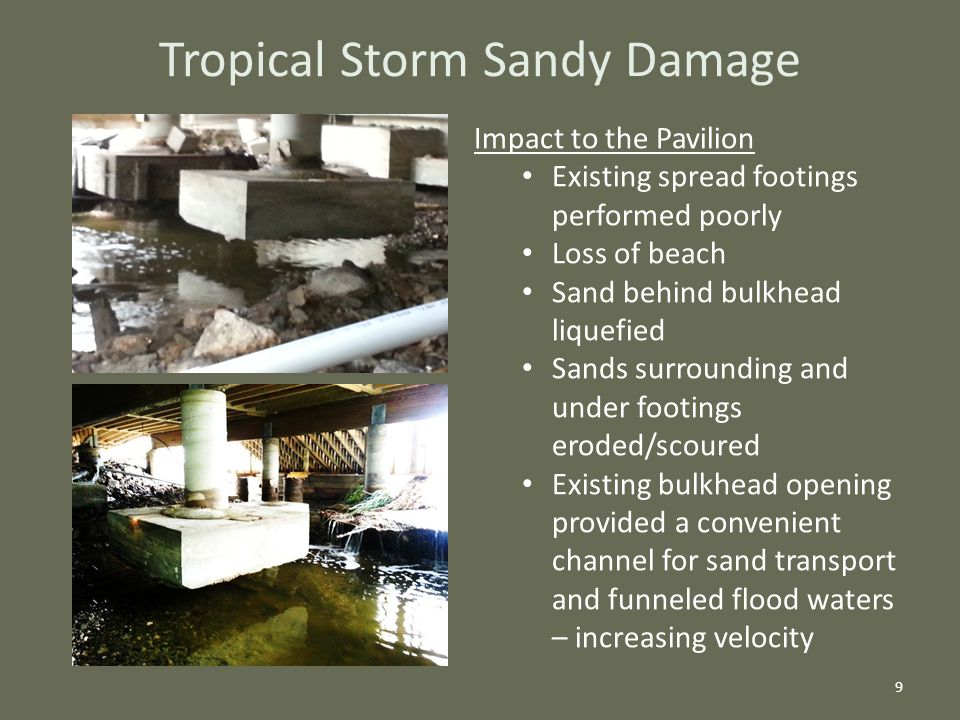 Tropical Storm Sandy Damage 9 Impact to the Pavilion Existing spread footings performed poorly Loss of beach Sand behind bulkhead liquefied Sands surr