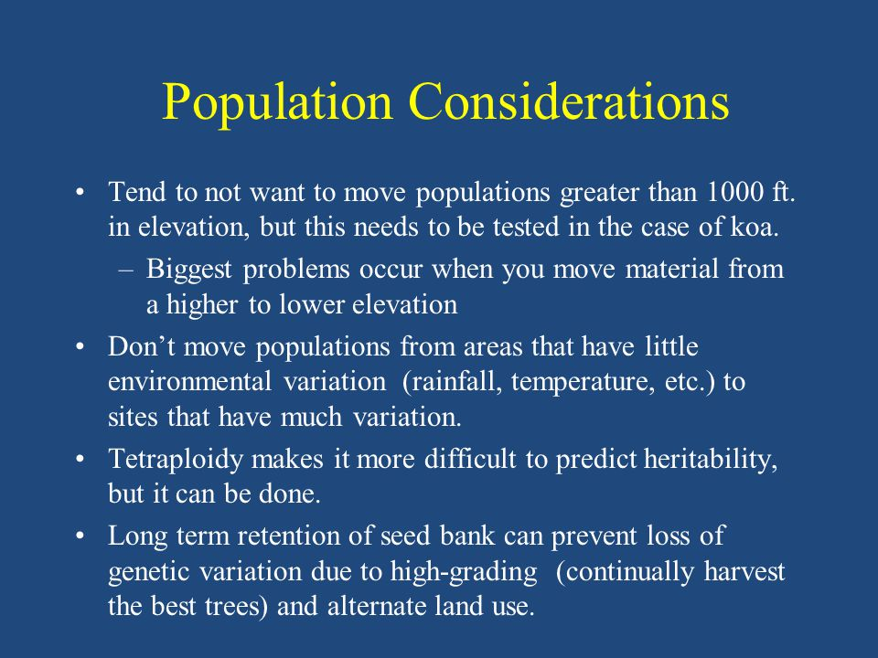 Sources of Population Variation Mutations –Unique trait appears such as nut shape, branch angle, or figured wood (Natural) Selection of the fittest –Loss of trees that cannot compete Gene flow between populations –We take advantage of this in seed orchards by using parents from different populations