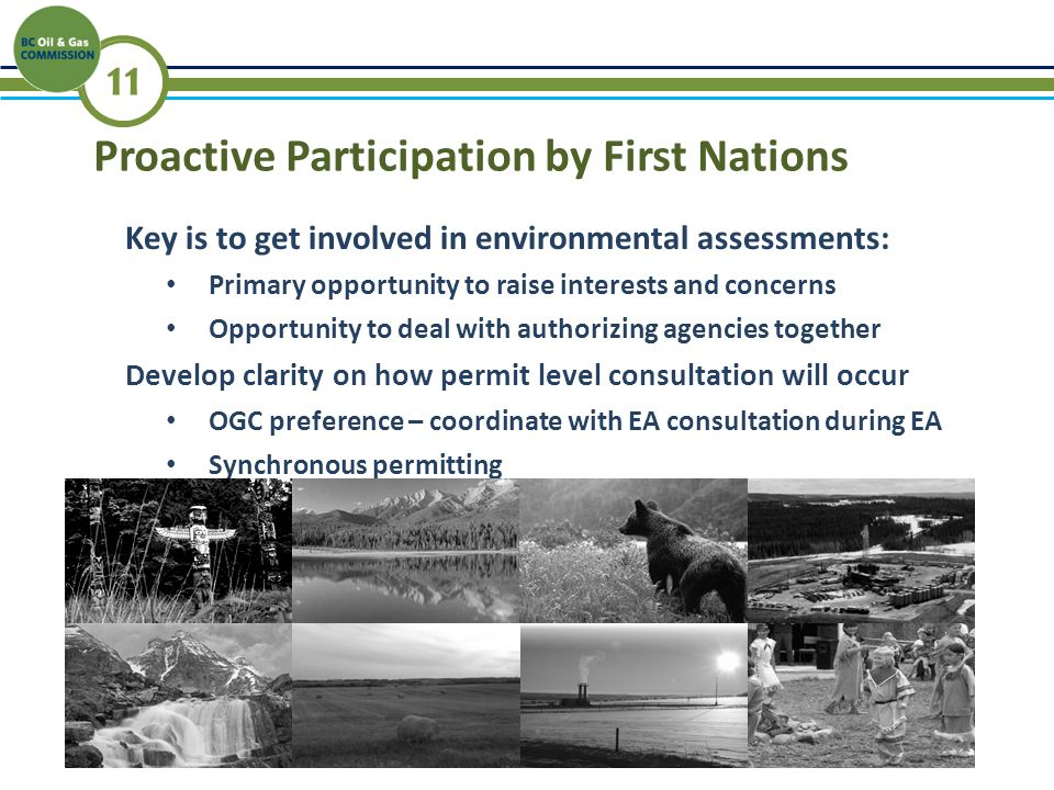 11 Key is to get involved in environmental assessments: Primary opportunity to raise interests and concerns Opportunity to deal with authorizing agencies together Develop clarity on how permit level consultation will occur OGC preference – coordinate with EA consultation during EA Synchronous permitting Proactive Participation by First Nations