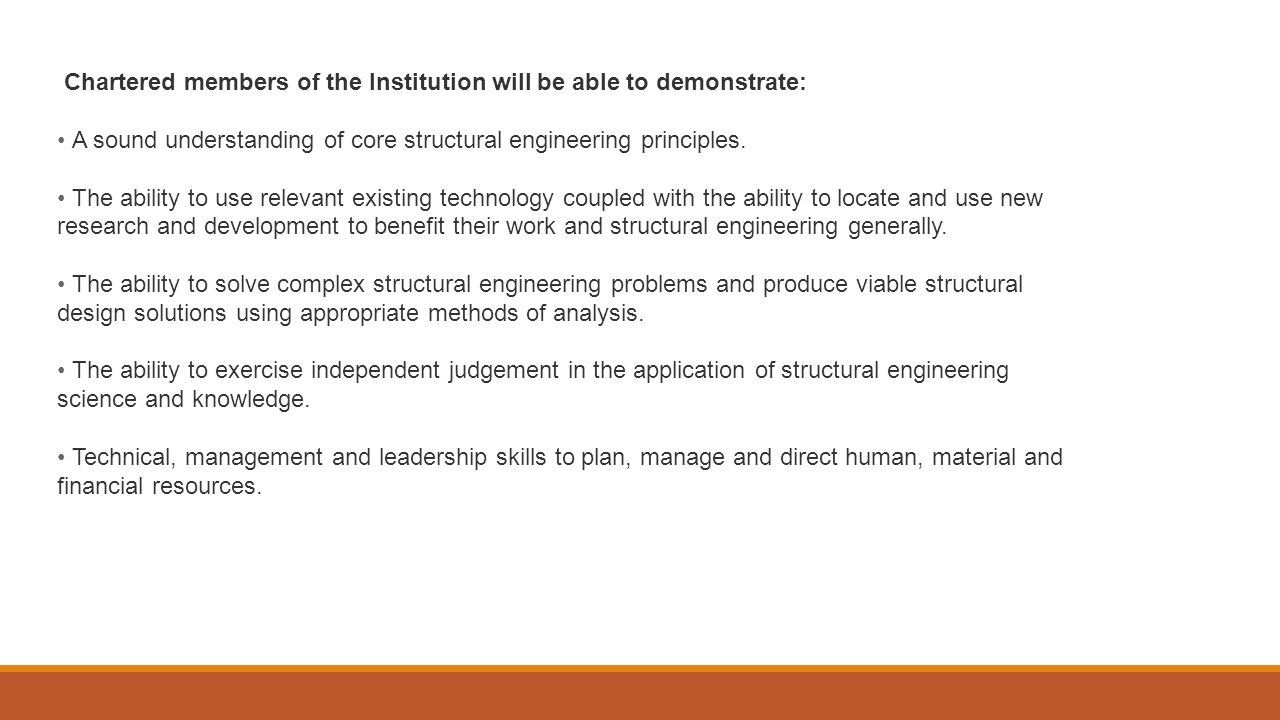 Chartered members of the Institution will be able to demonstrate: A sound understanding of core structural engineering principles.
