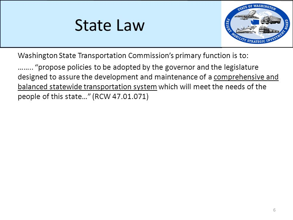 State Law Washington State Transportation Commission's primary function is to: ……..
